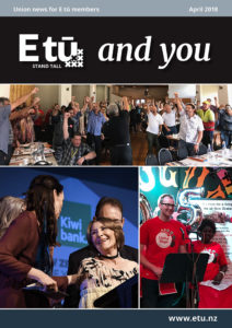Magazine cover for E tū and you April 2018. Mosaic of three pictures: a crowd at a Delegates Forum; Jacinda Ardern presenting New Zealander of the year award to Kristine Bartlett, and two people wearing Living Wage t-shirts.